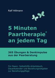 5 Minuten Paartherapie an jedem Tag - 365 Übungen und Denkimpulse aus der Paarberatung - Für Paare: Selbsthilfe-Arbeitsbuch, Dauerkalender und Beziehungsratgeber zur Beziehungspflege