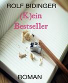 Rolf Bidinger: (K)ein Bestseller