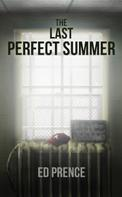 Ed Prence: The Last Perfect Summer