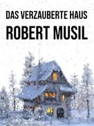 Robert Musil: Das verzauberte Haus