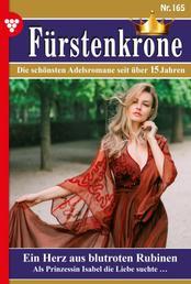 Fürstenkrone 165 – Adelsroman - Ein Herz aus blutroten Rubinen