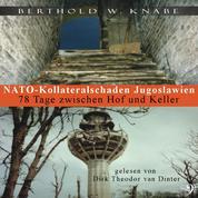 Nato Kollateralschaden Jugoslawien - 78 Tage zwischen Hof und Keller