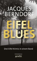Eifel-Blues - Die Eifel-Krimis in einem Band