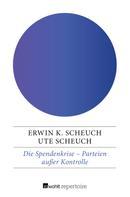 Erwin K. Scheuch: Die Spendenkrise: Parteien außer Kontrolle