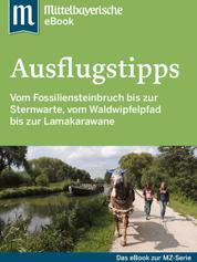 Ausflugstipps in Ostbayern - Das Buch zur Serie der Mittelbayerischen Zeitung
