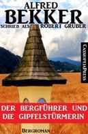 Alfred Bekker: Alfred Bekker schrieb als Robert Gruber - Der Bergführer und die Gipfelstürmerin