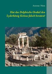 Hat das Delphische Orakel den Lyderkönig Krösus falsch beraten?