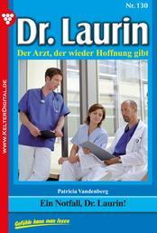 Dr. Laurin 130 – Arztroman - Ein Notfall, Dr. Laurin!