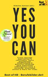 Yes You Can - Train courage motivation & resilience, learn psychology mindfulness & positive thinking, gain emotional intelligence ease & serenity, overcome stress & fears for risks