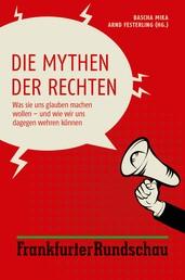 Die Mythen der Rechten - Was sie uns glauben machen wollen – und wie wir uns dagegen wehren können