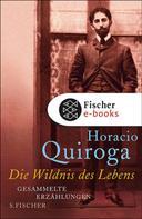 Horacio Quiroga: Die Wildnis des Lebens