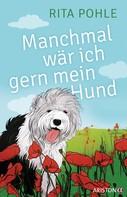 Rita Pohle: Manchmal wär ich gern mein Hund ★★★★