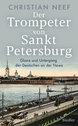 Der Trompeter von Sankt Petersburg - Glanz und Untergang der Deutschen an der Newa - Mit vielen Fotos und Abbildungen