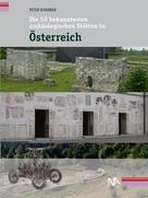 Peter Scherrer: Die 50 bekanntesten archäologischen Stätten in Österreich