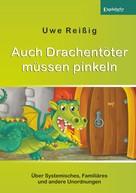 Uwe Reißig: Auch Drachentöter müssen pinkeln
