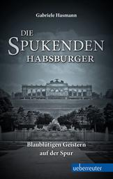 Die spukenden Habsburger - Blaublütigen Geistern auf der Spur