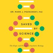 Saved by Science - The Hope and Promise of Synthetic Biology (Unabridged)