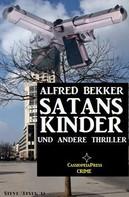Alfred Bekker: SATANS KINDER und andere Thriller ★★★★★