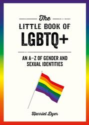 The Little Book of LGBTQ+ - An A–Z of Gender and Sexual Identities