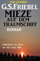 G. S. Friebel: Mieze auf dem Traumschiff: Schicksale im Haus an der Ecke #26