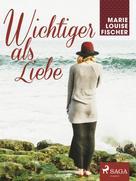 Marie Louise Fischer: Wichtiger als Liebe