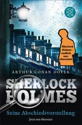 Sherlock Holmes - Seine Abschiedsvorstellung - Erzählungen. Neu übersetzt von Henning Ahrens