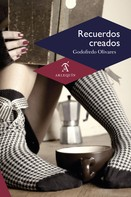 Godofredo Olivares: Recuerdos creados