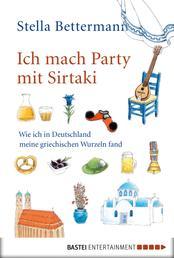Ich mach Party mit Sirtaki - Wie ich in Deutschland meine griechischen Wurzeln fand