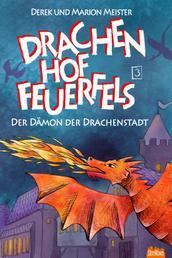Drachenhof Feuerfels - Band 3 - Der Dämon der Drachenstadt