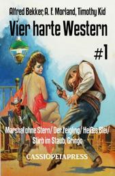 Vier harte Western #1 - Marshal ohne Stern/ Der Feigling/ Heißes Blei/ Stirb im Staub, Gringo