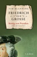 Tim Blanning: Friedrich der Große ★★★★