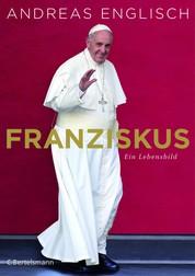 Franziskus - Ein Lebensbild