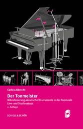 Der Tonmeister - Mikrofonierung akustischer Instrumente in der Popmusik: Live- und Studiosetups