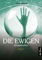 Chriz Wagner: DIE EWIGEN. Spiegelwelten ★★★