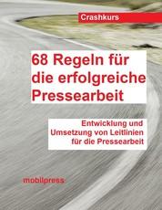 68 Regeln für die erfolgreiche Pressearbeit - Entwicklung und Umsetzung von Leitlinien für die Pressearbeit