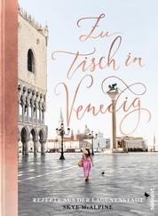 Zu Tisch in Venedig - Rezepte aus der Lagunenstadt