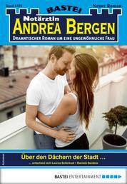 Notärztin Andrea Bergen 1376 - Arztroman - Über den Dächern der Stadt ...