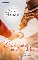 Rachel Hauck: Weil du siehst, wie schön ich bin ★★★★★