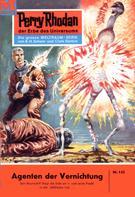 Kurt Brand: Perry Rhodan 142: Agenten der Vernichtung ★★★★★