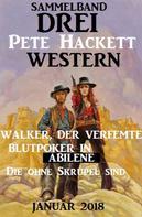 Pete Hackett: Drei Pete Hackett Western Januar 2018: Walker der Verfemte/Blutpoker in Abilene/Die ohne Skrupel sind