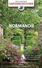 Gartenreiseführer Normandie - Mit allen Infos und Tipps zu den schönsten Gärten und ihrer Umgebung