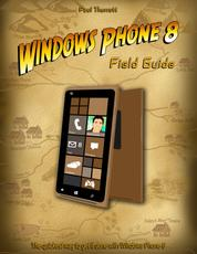 Windows Phone 8 Field Guide - The Quickest Way to Get It Done with Windows Phone 8