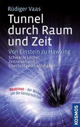 Tunnel durch Raum und Zeit - Von Einstein zu Hawking: Schwarze Löcher, Zeitreisen und Überlichtgeschwindigkeit