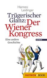 Trügerischer Glanz: Der Wiener Kongress - Eine andere Geschichte