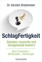 SchlagFertigkeit - Spontan, souverän und wortgewandt kontern - Über 50 Techniken – 800 Beispiele – 200 Übungen -