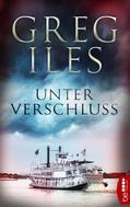 Greg Iles: Unter Verschluss
