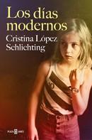 Cristina López Schlichting: Los días modernos