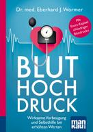 Dr. med. Eberhard J. Wormer: Bluthochdruck. Kompakt-Ratgeber