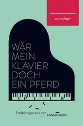 Wär mein Klavier doch ein Pferd - Erzählungen aus den Niederlanden