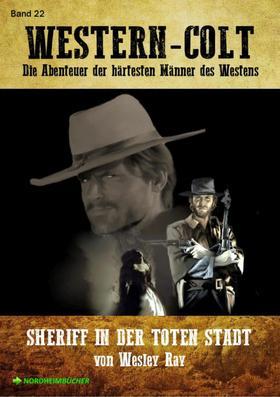 WESTERN-COLT, Band 22: SHERIFF IN DER TOTEN STADT